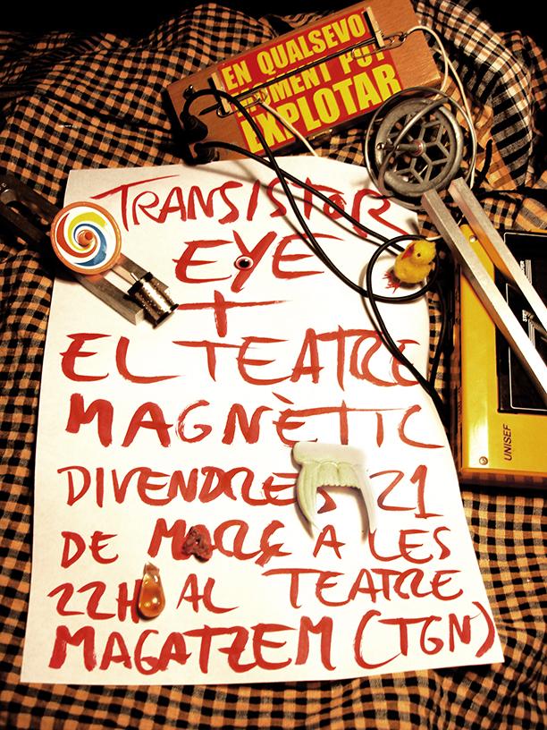 EL TEATRE MAGNÈTIC + TRANSISTOR EYE EN DIRECTE AL TEATRE MAGATZEM!!